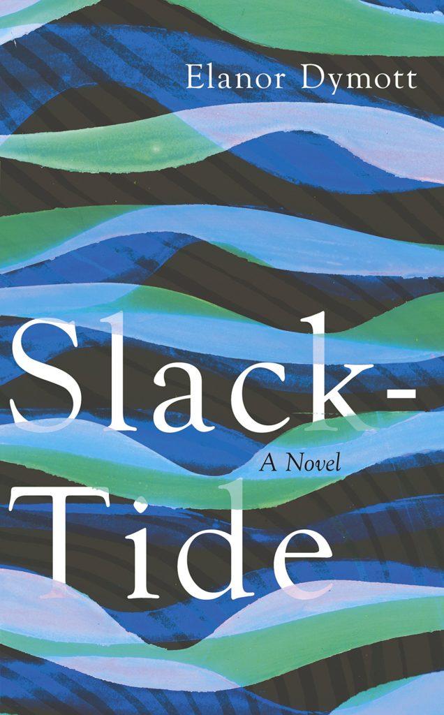 Slack-Tide - a novel by Elanor Dymott