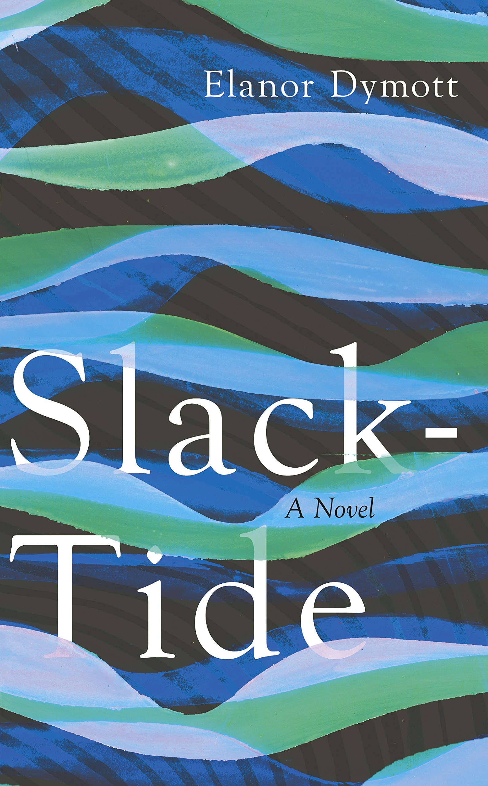 Slack Tide - a novel by Elanor Dymott