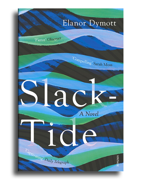 Slack-Tide - a novel by Elanor Dymott - paperback edition